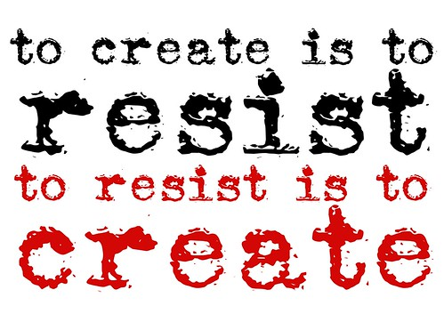 To create is to resist. To resist is to create - poster by Teacher Dude's BBQ