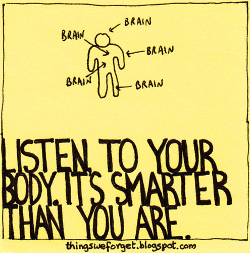 listen to your body it's smarter than you are