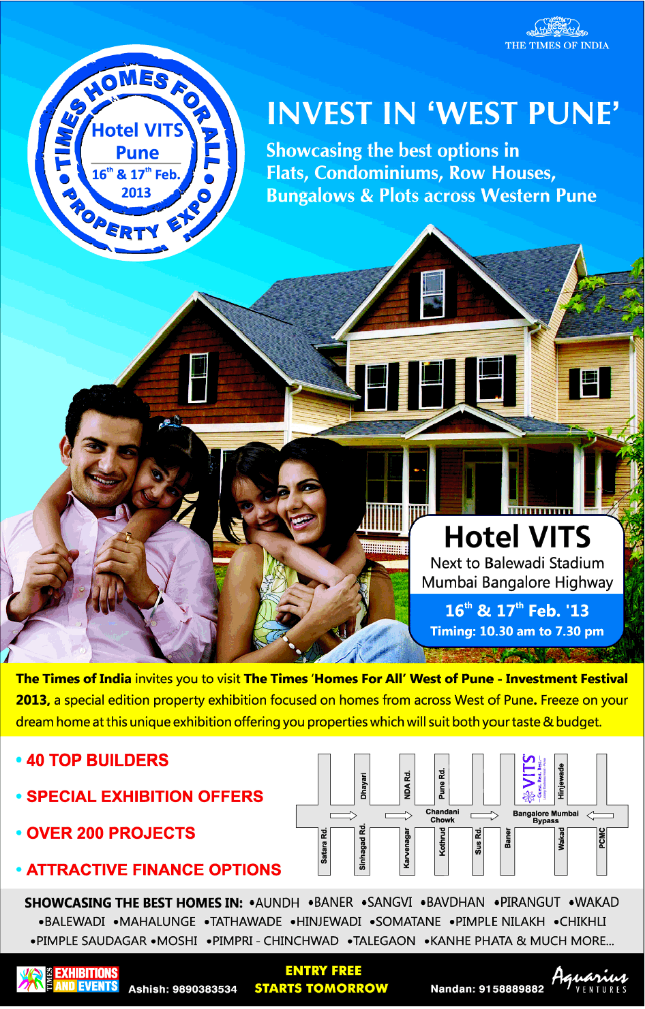 The Times of India - Invest in West Pune Property Exhibition 16th & 17th February 2013 Hotel VITS Balewadi Stadium Baner Road Mumbai Bangalore Highway Junction opposite Sadanand Hotel Pune 411045