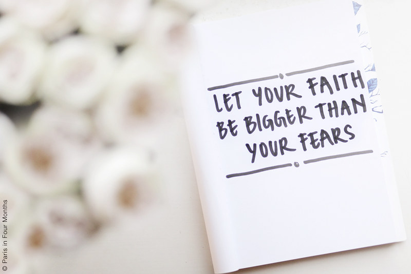"""Let Your Faith Be Bigger Than Your Fears"" by Carin Olsson (Paris in Four Months)"