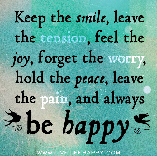 Smile Quotes: Keep The Smile, Leave The Tension, Feel The Joy, Forget
