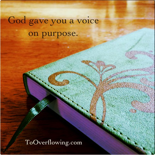 God gave you a voice on purpose.