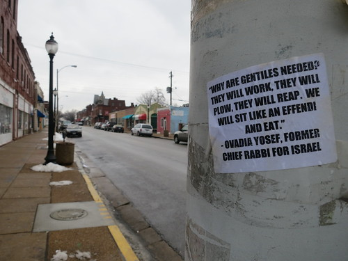 Poster on a street in St Louis, USA: 'Why are gentiles needed? They will work, they will plow.  They will reap.  We will sit like an effendi and eat'. - Ovadia Yosef, Former Chief Rabbi for Israel