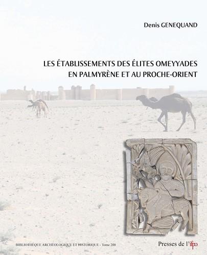 Les établissements des élites omeyyades en Palmyrène et au Proche-Orient