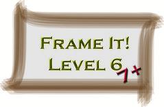 Frame It! ~Level 6~ 5+