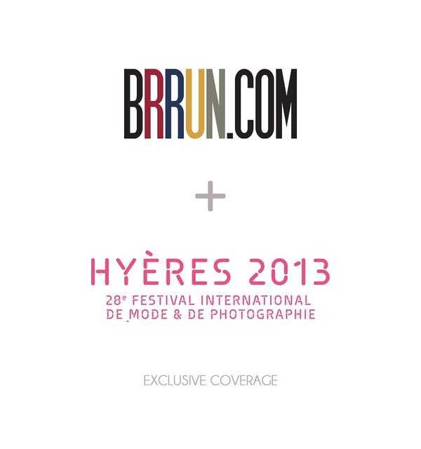 BRRUN.com Exclusive Coverage ― Hyères 2013 ― 28th International Festival of Fashion & Photography