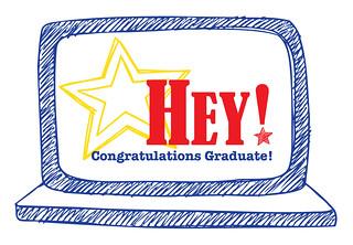 Hey! Congratulations Graduate!