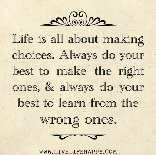 Life Is All About Making Choices. Always Do Your Best To