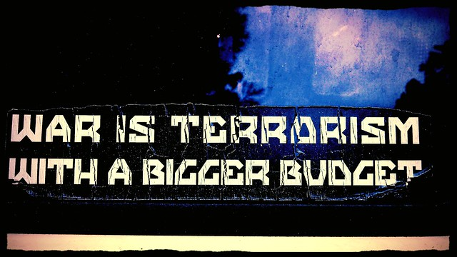 War is terrorism with a bigger budget