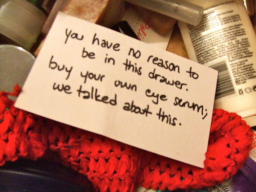 You have no reason to be in this drawer. buy your own eye serum; we talked about this.