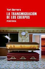 La transmigración de los cuerpos Yuri Herrera Editorial Periférica 2013