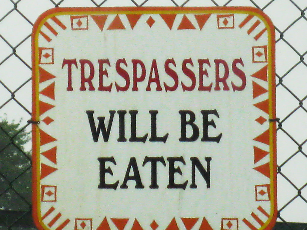 Weekly Photo Challenge: The Sign Says: Trespassers will be eaten