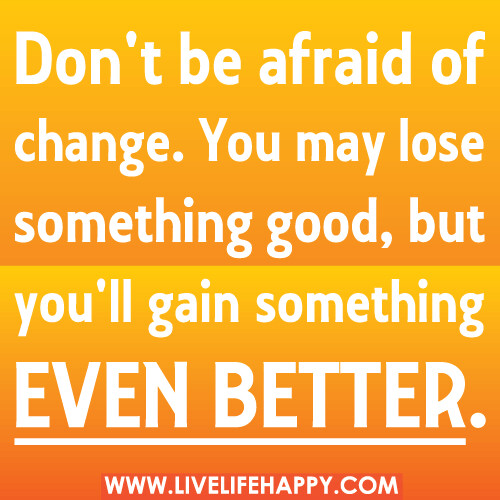 Dont Be Afraid Of Change - Live Life Happy Quotes