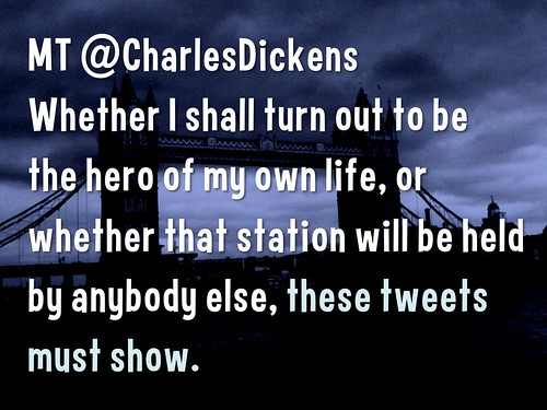 Modified Tweet: Whether I shall turn out to be the hero of my own life, or whether that station will be held by anybody else, these tweets must show.