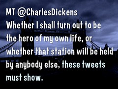 Whether I shall turn out to be the hero of my own life, or whether that station will be held by anybody else, these tweets must show.