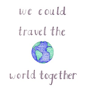 we could travel the world together