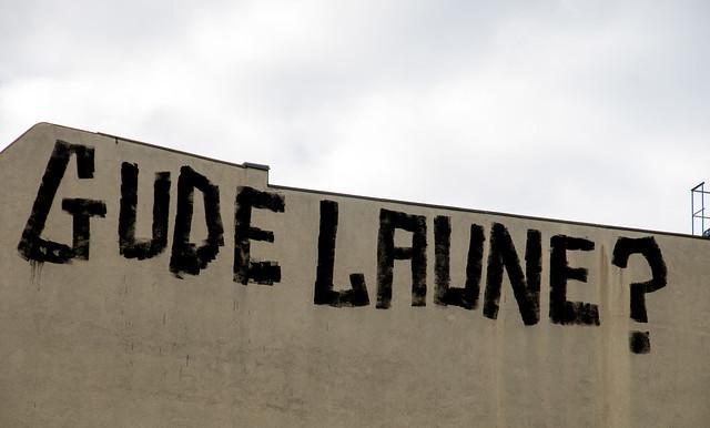GUDE LAUNE?