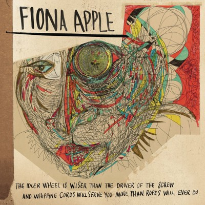 Fiona Apple – The Idler Wheel Is Wiser Than The Driver Of The Screw And Whipping Cords Will Serve You More Than Ropes Will Ever Do (2012)