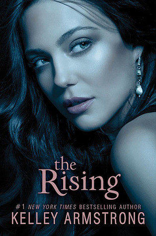 April 9th 2013 by HarperCollins             The Rising (Darkness Rising #3) by Kelley Armstrong