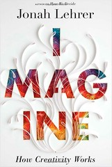 Imagine: How Creativity Works by Jonah Lehrer by mikeysklar