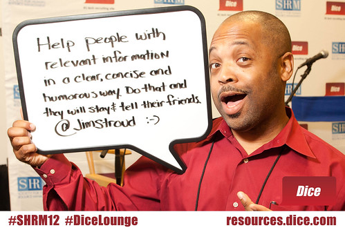 #DiceLounge: Give relevant information in a clear, concise and humorous way. via @JimStroud #SHRM12