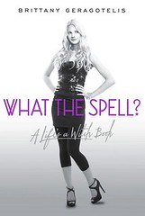 January 29th 2013 by Simon and Schuster (first published November 30th 2011)               What the Spell? (Life's a Witch #1) by Brittany Geragotelis