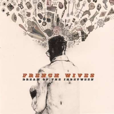 French Wives - Dream Of The Inbetween