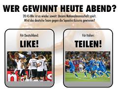 Wer gewinnt heute abend ?? Deutschland oder Italien ?? Was meint Ihr ?? !!