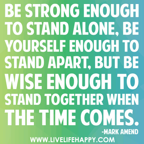 Love Quotes About Time Standing Still: Be Strong Enough To Stand Alone