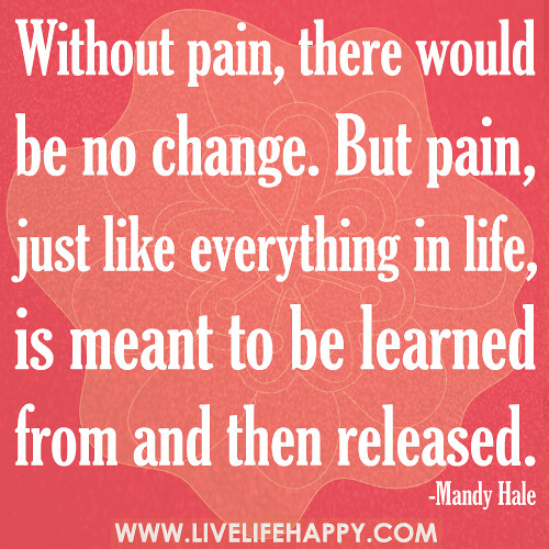 Pain And Life Quotes: Without Pain, There Would Be No Change. But Pain, Just Lik