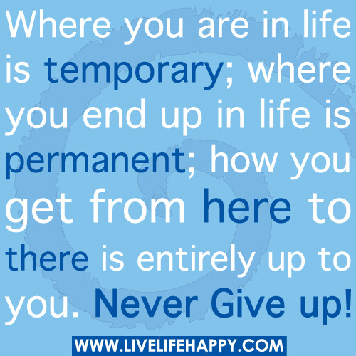 Where You Are in Life Is Temporary