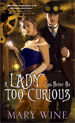 August 7th 2012 by Sourcebooks Casablanca                   A Lady Can Never Be Too Curious (Steam Guardians #1) by Mary Wine