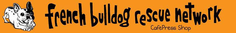French Bulldog Rescue Network on CafePress!