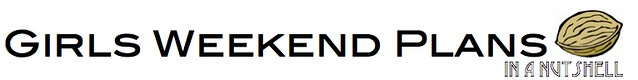 girls weekend plans