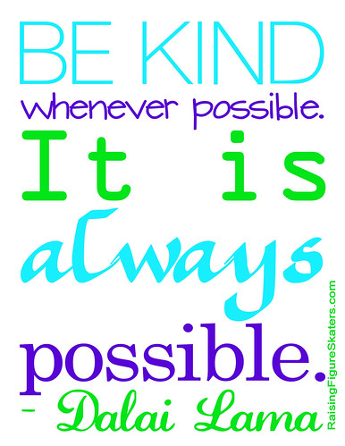 """Be kind whenever possible. It is always possible."" Dalai Lama"