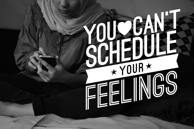 You Can't Schedule Your Feelings