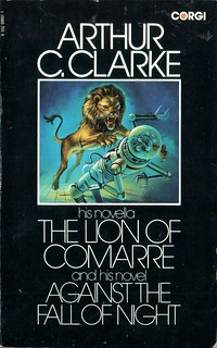 The Lion of Comarre & Against the Fall of Night by Arthur C. Clarke. Corgi 1972. Cover artist Bruce Pennington