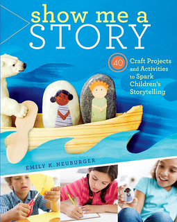 I Heart Craft Books: Show Me a Story, by Emily K. Neuburger