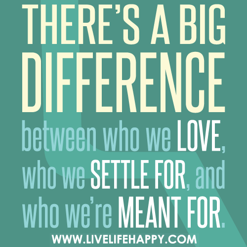 There's a big difference between who we love, who we settle for, and who we're meant for.
