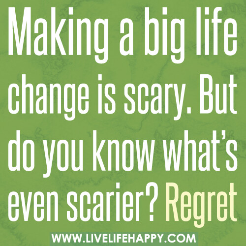 Making a big life change is scary. But do you know what's even ...