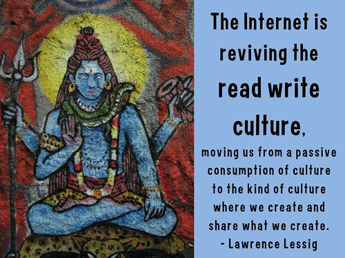 The Internet is reviving the read write culture, moving us from a passive consumption of culture to the kind of culture where we create and share what we create.- Lawrence Lessig @lessig
