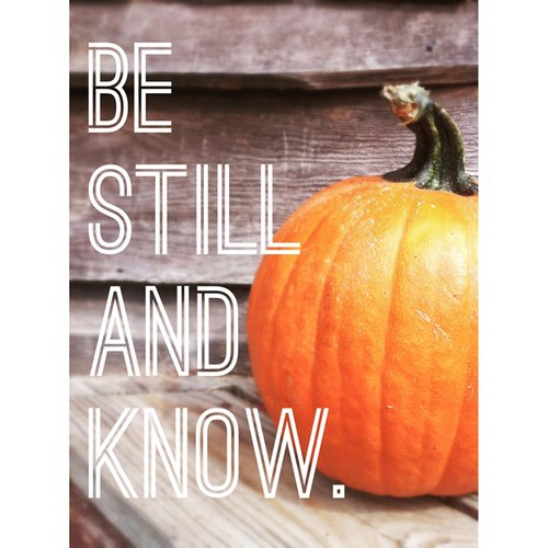 {Be still and know.} This is often so hard to live out.