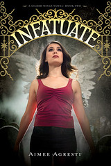 March 5th 2013 by Harcourt Children's Books                 Infatuate (Gilded Wings, #2) by Aimee Agresti