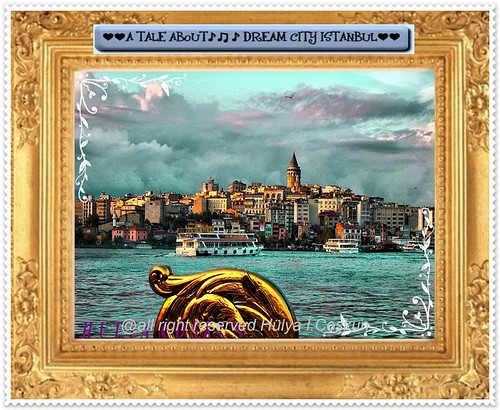 ♥♥A TALE AB0UT♪♫♪ DREAM CITY ISTANBUL♥♥ by Hulya I Coskun