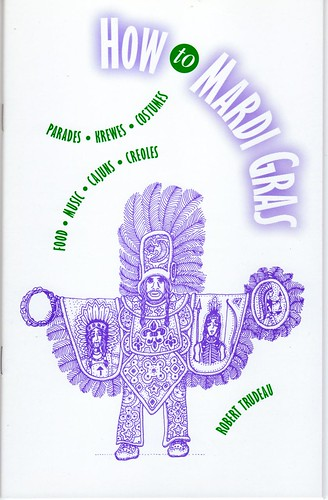 How To Mardi Gras, 36 pages, 36 illustrations. The quick read and perfect guide for visitors, students, teachers, float riders and out-of-town friends. See Tubbs Cajun Gifts or email the publisher at trudeau11@gmail.com by trudeau