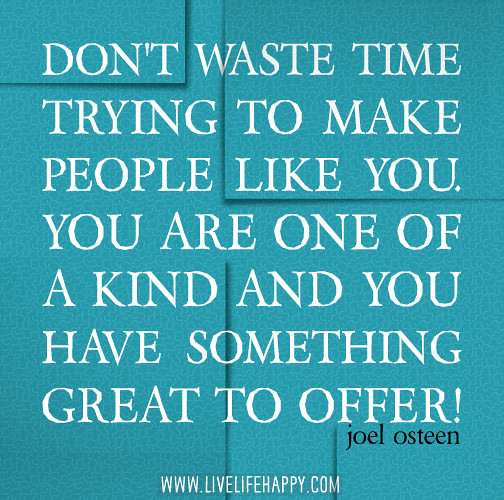 Dont Waste Time Quotes: Don't Waste Time Trying To Make People Like You. You Are
