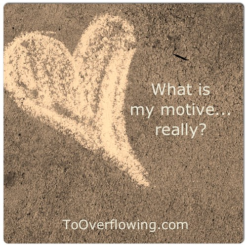 What is my motive...really?
