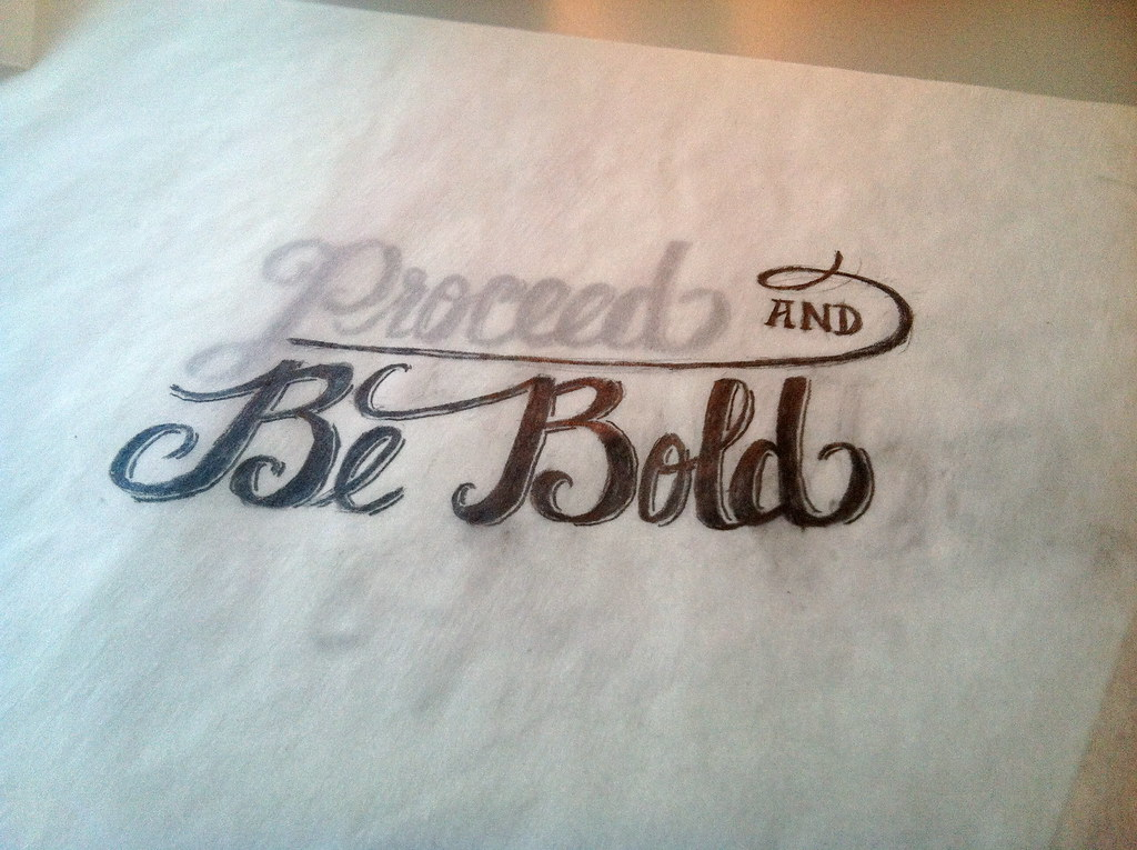 Proceed and Be Bold on Tracing Paper
