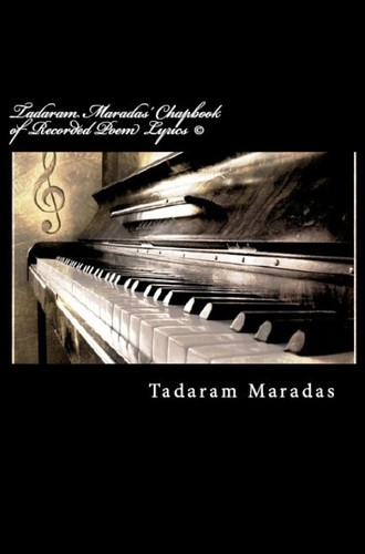 Tadaram Maradas' Chapbook of Recorded Poem Lyrics © A Compilation of 26 Individual Poems Written, Arranged, Composed, and Produced by Tadaram Maradas ™ by Tadaram Alasadro Maradas