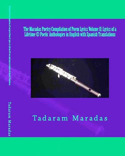 The Maradas Poetry Compilation of Poem Lyrics Volume II: Lyrics of a Lifetime © Poetic Anthologies in English with Spanish Translations by Tadaram Alasadro Maradas